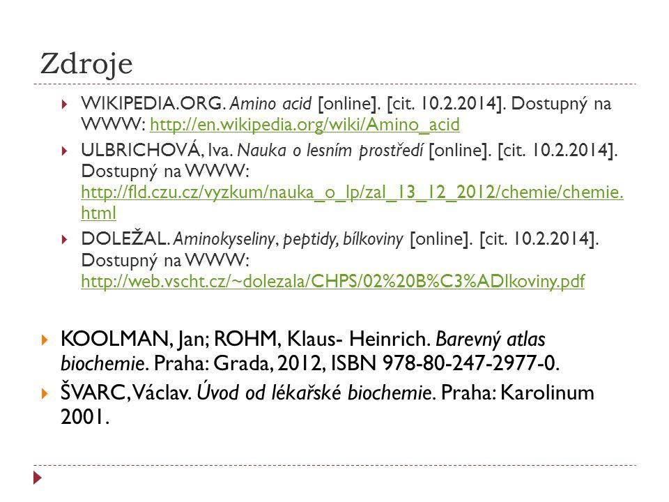 Zdroje WIKIPEDIA.ORG. Amino acid [online]. [cit. 10.2.2014]. Dostupný na WWW: http://en.wikipedia.org/wiki/Amino_acid.